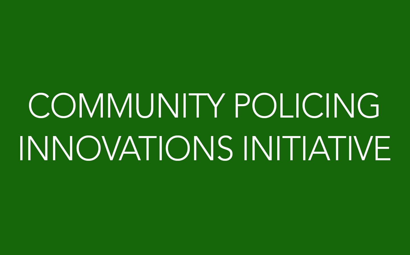 Community Policing Innovations Initiative